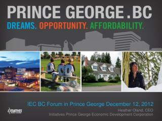 IEC BC Forum in Prince George December 12, 2012