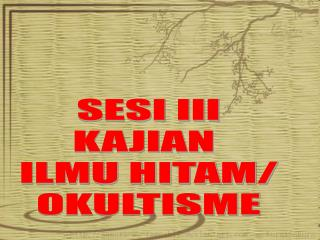 SESI III KAJIAN  ILMU HITAM/ OKULTISME