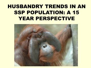 HUSBANDRY TRENDS IN AN SSP POPULATION: A 15 YEAR PERSPECTIVE