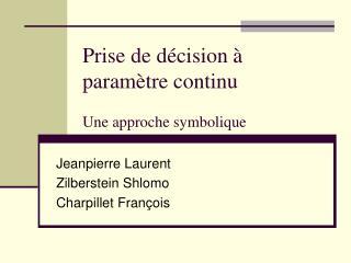 Prise de décision à paramètre continu Une approche symbolique