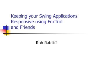 Keeping your Swing Applications Responsive using FoxTrot and Friends