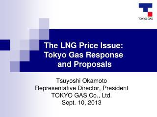 Tsuyoshi Okamoto  Representative Director, President TOKYO GAS Co., Ltd. Sept. 10, 2013