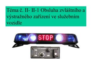 Téma č. II- II-1 Obsluha zvláštního a výstražného zařízení ve služebním vozidle