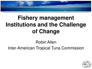Fishery management Institutions and the Challenge of Change