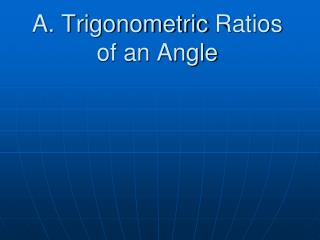 A. Trigonometric  Ratios  of an Angle