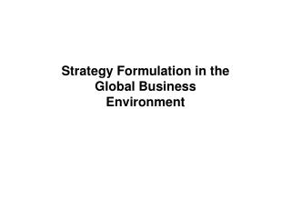 Strategy Formulation in the  Global Business Environment