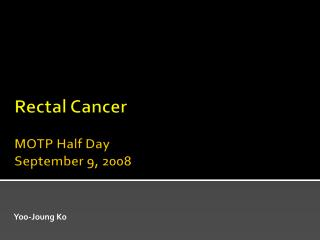Rectal  Cancer MOTP Half Day September 9, 2008