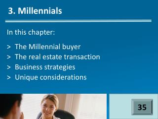 In this chapter: >	The Millennial buyer >	The real estate transaction >	Business strategies