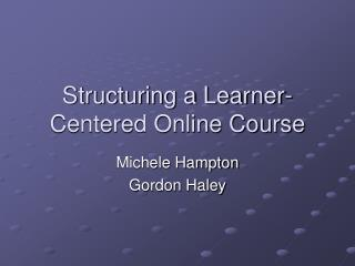 Structuring a Learner-Centered Online Course