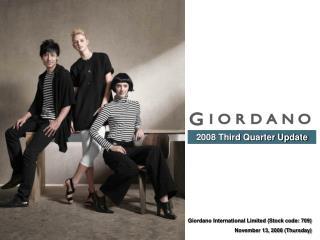 Giordano International Limited (Stock code: 709) November 13, 2008 (Thursday)