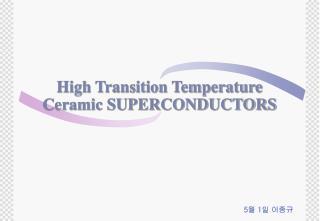 High Transition Temperature Ceramic SUPERCONDUCTORS