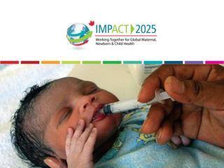 WELCOME Helen Scott, Director, Canadian Network for Maternal, Newborn and Child Health