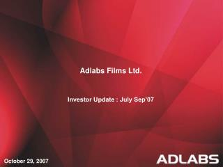 Adlabs Films Ltd. Investor Update : July Sep�07