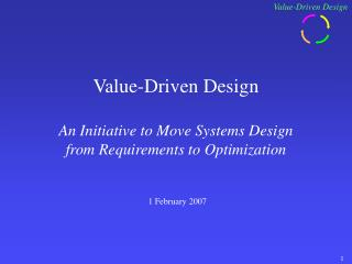 Value-Driven Design An Initiative to Move Systems Design  from Requirements to Optimization