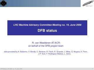 LHC Machine Advisory Committee Meeting no. 19, June 2006 DFB status