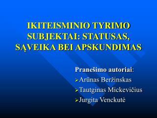 IKITEISMINIO TYRIMO SUBJEKTAI: STATUSAS, SĄVEIKA BEI APSKUNDIMAS