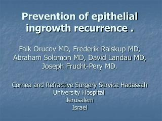 Surgical Epithelial ingrowth <1% of cases Recurrence rate  44% Ref : Wang MY, AJO 2000 Purpose