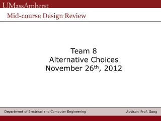 Team 8 Alternative Choices November 26 th , 2012