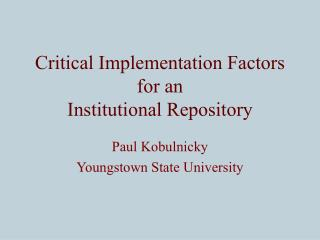 Critical Implementation Factors for an  Institutional Repository