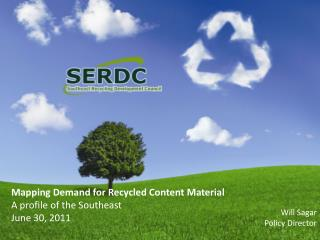 Mapping Demand for Recycled Content Material A profile of the Southeast June 30, 2011