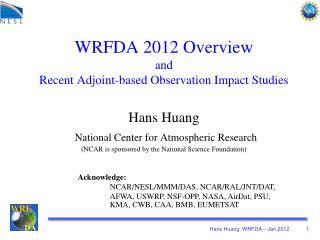 Acknowledge:  NCAR/NESL/MMM/DAS, NCAR/RAL/JNT/DAT, AFWA, USWRP, NSF-OPP, NASA,  AirDat,  PSU,
