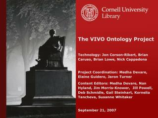 The VIVO Ontology Project Technology: Jon Corson-Rikert, Brian Caruso, Brian Lowe, Nick Cappadona