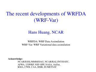 Acknowledge:  NCAR/ESSL/MMM/DAG, NCAR/RAL/JNT/DATC, AFWA, USWRP, NSF-OPP, NASA, AirDat,