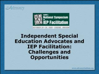 Independent Special Education Advocates and  IEP Facilitation:  Challenges and Opportunities