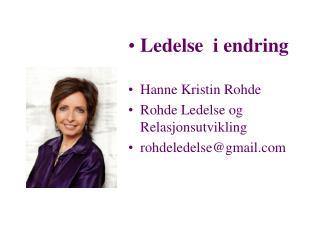 Ledelse  i endring Hanne Kristin Rohde Rohde Ledelse og Relasjonsutvikling rohdeledelse@gmail