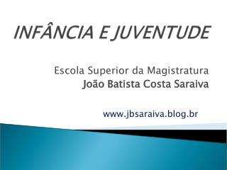 Escola Superior da Magistratura Jo�o Batista Costa Saraiva