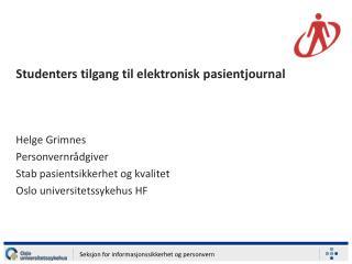 Studenters tilgang til elektronisk pasientjournal Helge Grimnes Personvernrådgiver