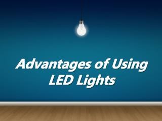 Advantages of Using LED Lights