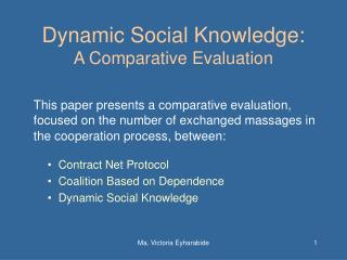 Dynamic Social Knowledge:  A Comparative Evaluation