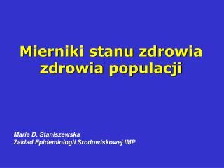 Mierniki stanu zdrowia zdrowia populacji Maria D. Staniszewska