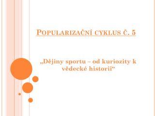 Popularizační cyklus č. 5