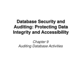 Database Security and Auditing: Protecting Data Integrity and Accessibility