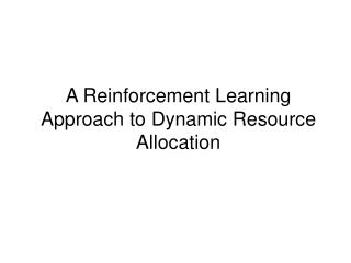 A Reinforcement Learning Approach to Dynamic Resource Allocation