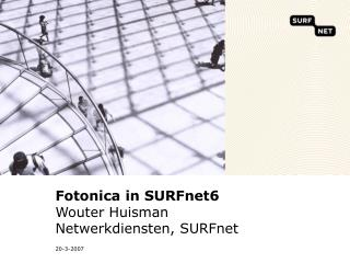 Fotonica in SURFnet6 Wouter Huisman Netwerkdiensten, SURFnet