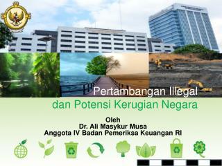 Oleh Dr. Ali  Masykur Musa Anggota  IV  Badan Pemeriksa Keuangan  RI