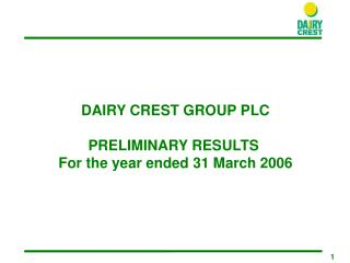 DAIRY CREST GROUP PLC PR ELIMINARY RESULTS For the year ended  3 1 March  200 6