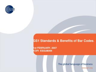GS1 Standards & Benefits of Bar Codes . 1st FEBRUARY, 2007 KOFI  ESSUMAN