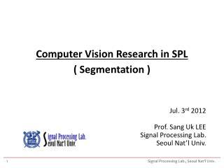 Computer Vision Research in SPL ( Segmentation )