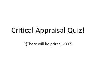 Critical Appraisal Quiz!