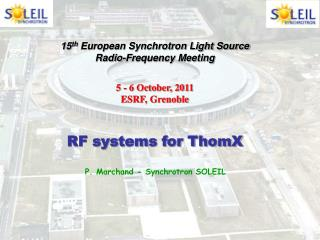 15 th  European Synchrotron Light Source Radio-Frequency Meeting  5 - 6 October, 2011
