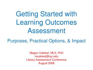 Getting Started with Learning Outcomes Assessment   Purposes, Practical Options,  Impact