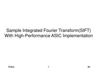 Sample Integrated Fourier Transform(SIFT)  With High-Performance ASIC Implementation