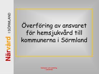 Överföring av ansvaret för hemsjukvård till kommunerna i Sörmland