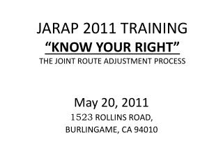 "JARAP 2011 TRAINING ""KNOW YOUR RIGHT"" THE JOINT ROUTE ADJUSTMENT PROCESS"