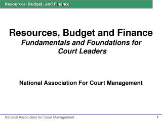 Resources, Budget and Finance Fundamentals and Foundations for  Court Leaders