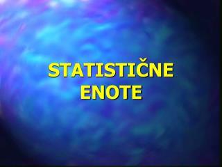 STATISTIČNE ENOTE